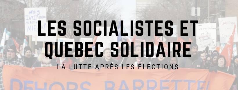 Les socialistes et QS : La lutte après les élections